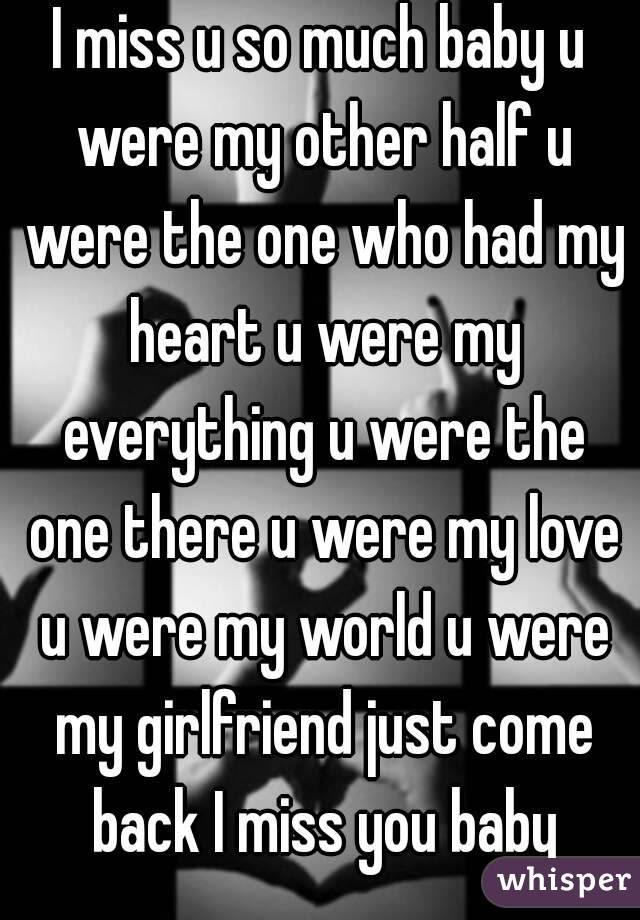 I Miss U So Much Baby U Were My Other Half U Were The One Who Had My