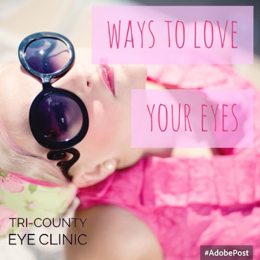 Love Your Eyes! Things You Should Be Doing to Protect Your Vision