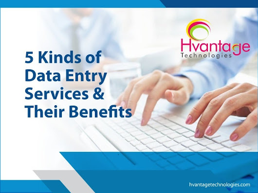 5 Kinds of Data Entry Services & Their Benefits - Hvantage Technologi…