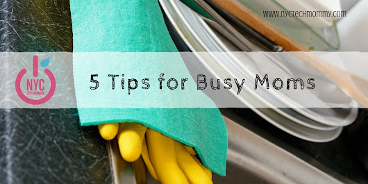 Simplify Your Life - 5 Tips for Busy Moms - NYC Tech Mommy