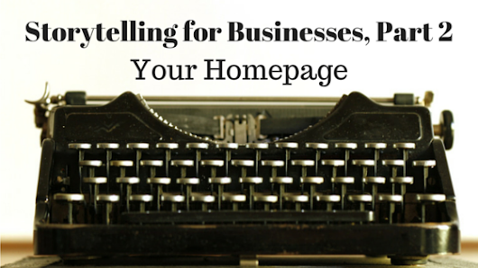 Story Telling for Businesses, Part 2 - Your Home Page - Daniel G Rose - Storyteller, Content Creator
