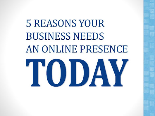 5 Reasons Your Business Needs an Online Presence Today