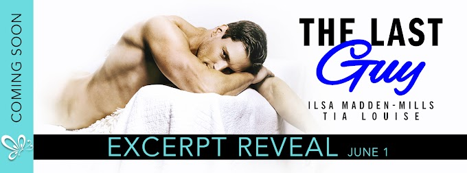 Excerpt Reveal THE LAST GUY by Ilsa Madden-Mills & Tia Louise