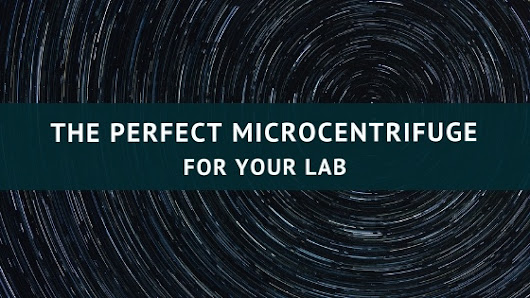 The Perfect Microcentrifuge for Your Lab!