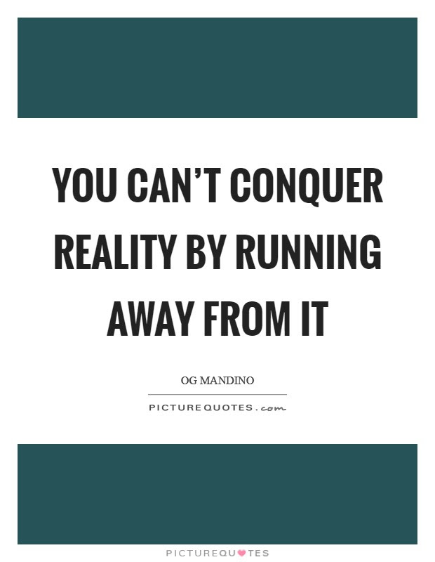 Running Away From Reality Quotes Sayings Running Away From