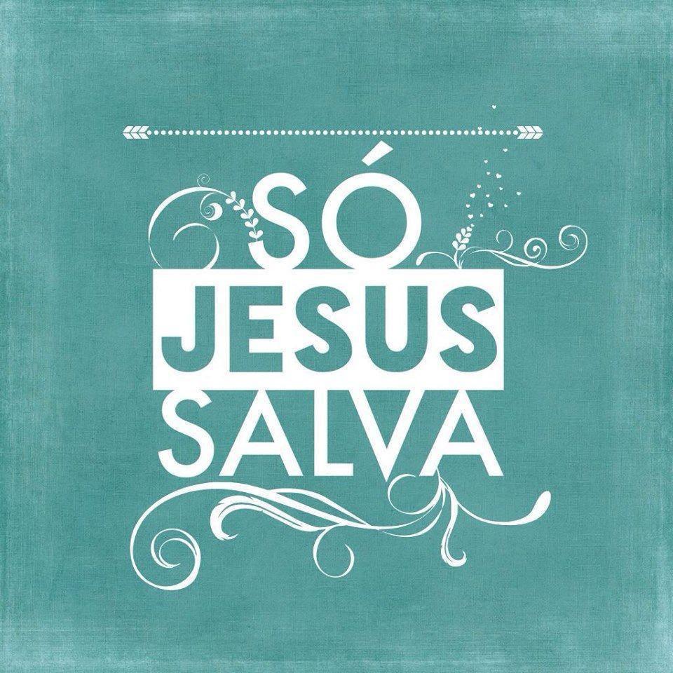 Resultado de imagem para só jesus salva
