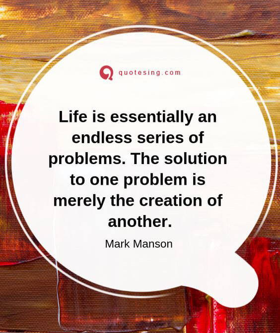 Life Is Essentially An Endless Series Of Problems Quotesing