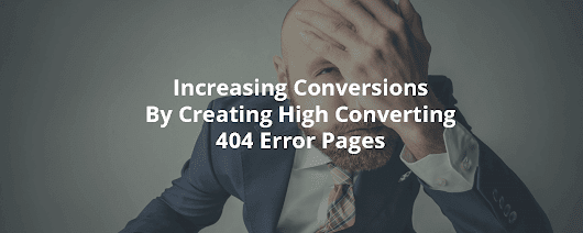 Increasing Conversions By Creating High Converting 404 Error Pages - Inbound Rocket