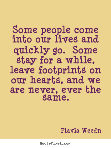 Friendship Quotes Some People Come Into Our Lives And Quickly Go