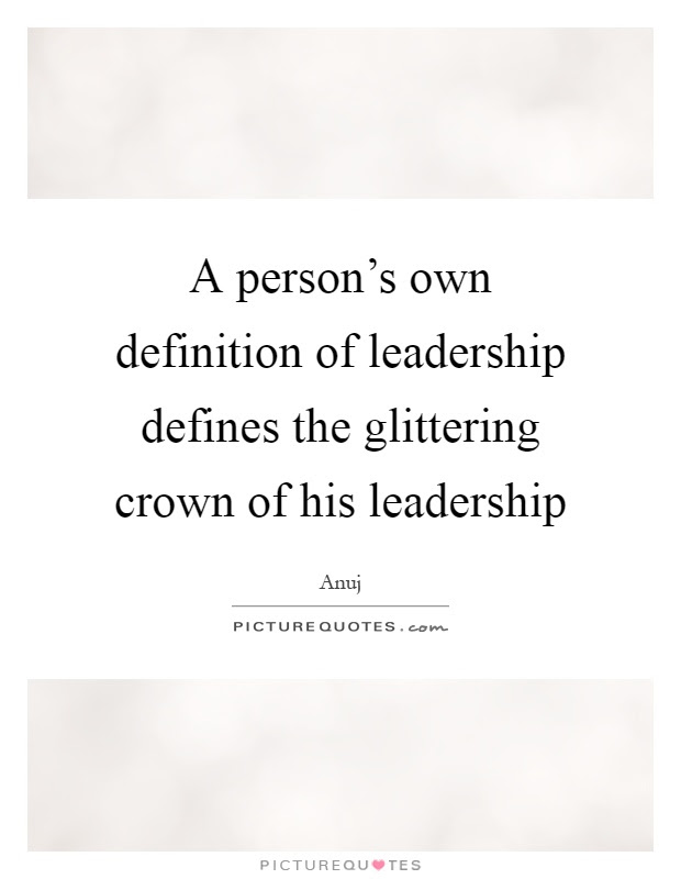 A Persons Own Definition Of Leadership Defines The Glittering