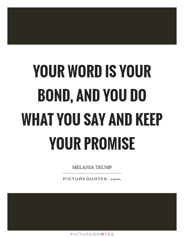 Your Word Is Your Bond And You Do What You Say And Keep Your