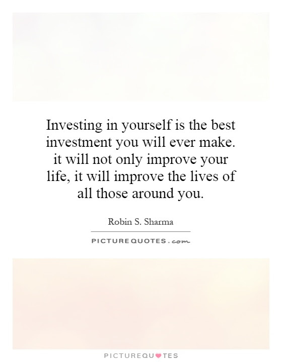Investing In Yourself Is The Best Investment You Will Ever Make