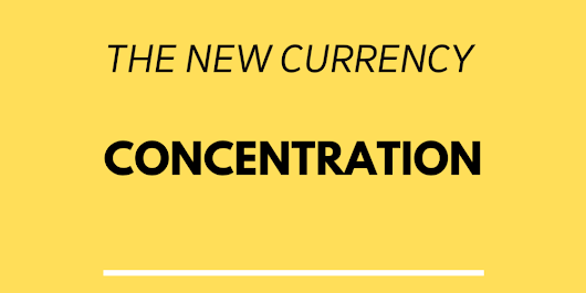 The new currency: Concentration