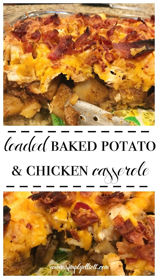Loaded Baked Potato And Chicken Casserole - Simply Elliott