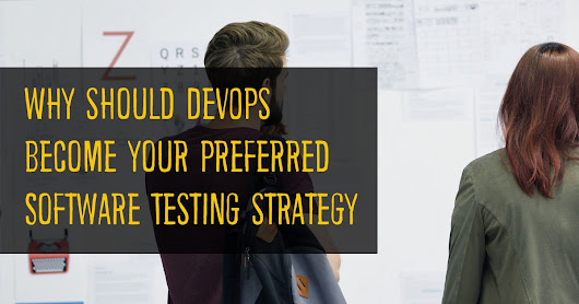 Why should DevOps become your preferred Software Testing strategy?