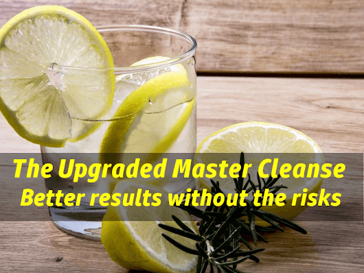 Master Cleanse Upgraded Recipe - Better Results Without The Risks