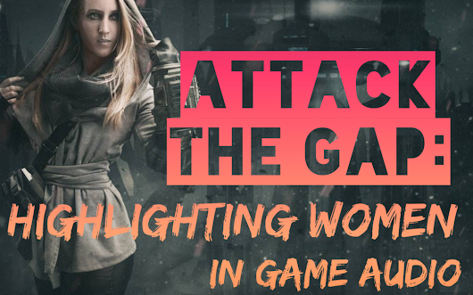 Attack the Gap: Highlighting Women in Game Audio | Video Game Music Academy