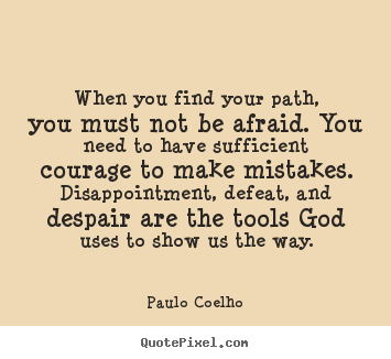 Paulo Coelho Picture Quotes When You Find Your Path You Must Not