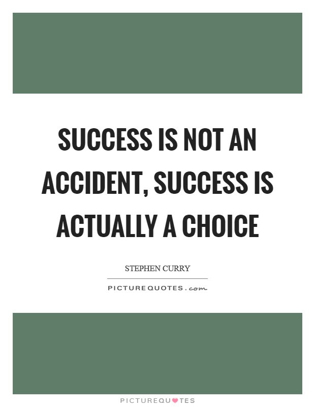 Success Is Not An Accident Success Is Actually A Choice Picture