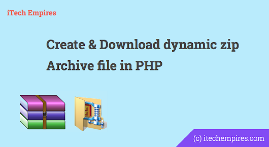 How to create dynamic zip Archive file in PHP? - iTech Empires