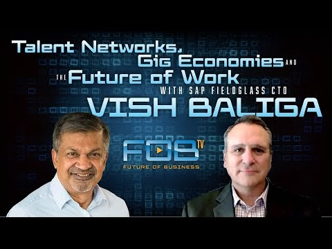 Talent Networks, Gig Economies and the Future of Work with SAP Fieldglass CTO Vish Baliga