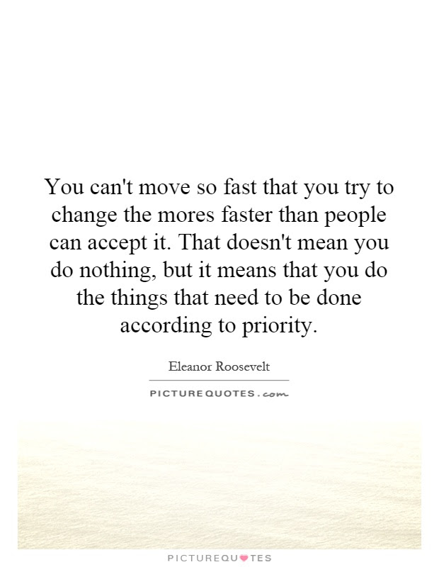 You Cant Move So Fast That You Try To Change The Mores Faster