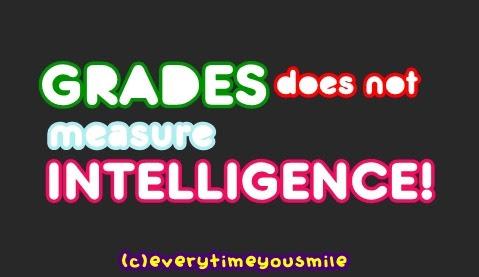 grades does not guarantee intelligence