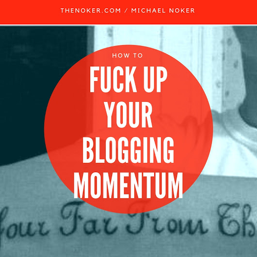 What Blogging Momentum Feels Like (and how to fuck it up) - Michael Noker