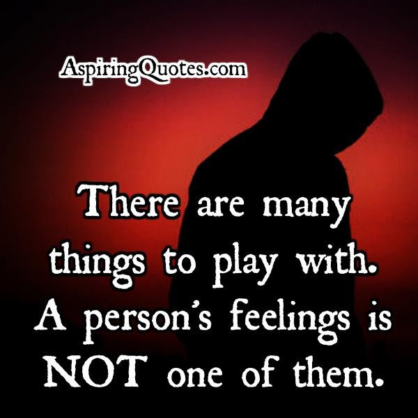 Dont Play With Persons Feelings Aspiring Quotes