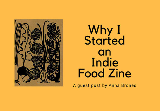 Why I Started an Indie Food Zine - Dianne Jacob, Will Write For Food