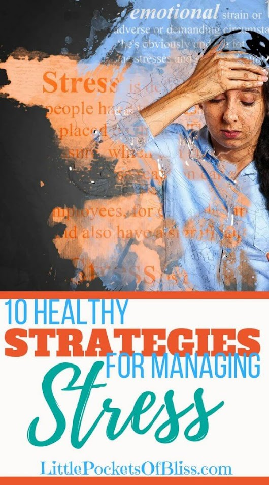 10 Healthy Strategies For Managing Stress In Your Life - Little Pockets of Bliss