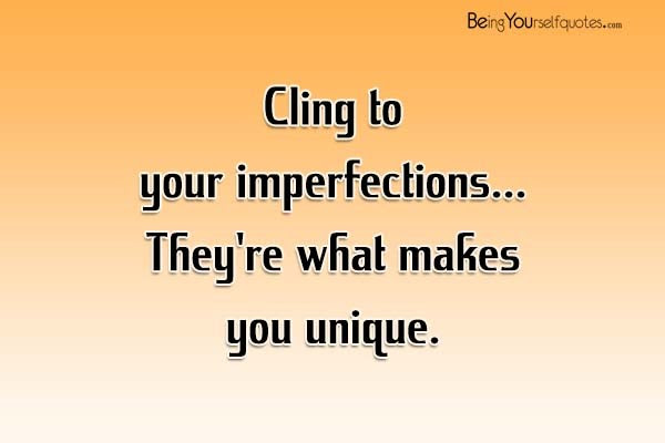 Cling To Your Imperfections Being Yourself Quotes