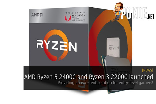 AMD Ryzen 5 2400G and Ryzen 3 2200G launched — providing an excellent solution for entry-level gamers! – Pokde