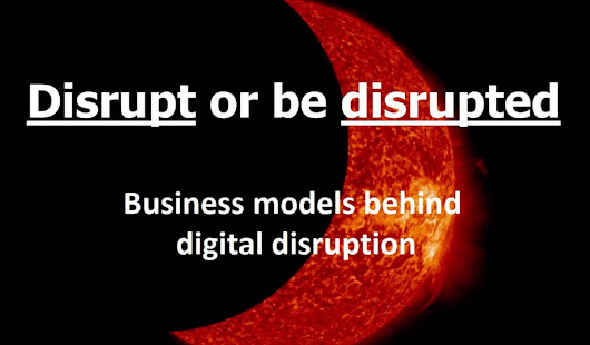 Major cause of digital disruption - Disrupt or be disrupted