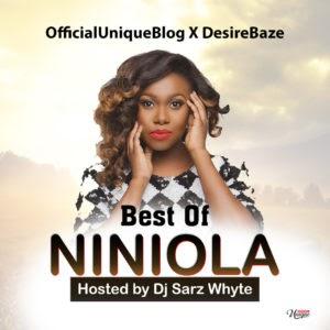 MIXTAPE: Officialuniqueblog X Desirebaze] Best Of Niniola Hosted By Dj Sarz Whyte