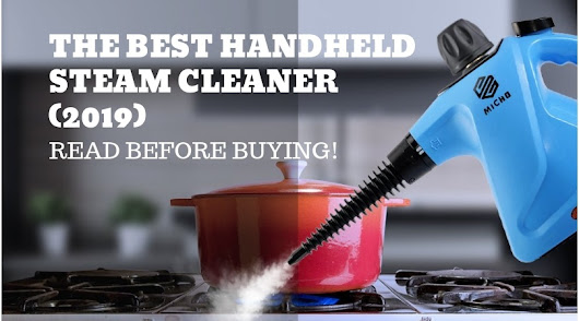 The Best Handheld Steam Cleaner in 2019- Read Before Buying