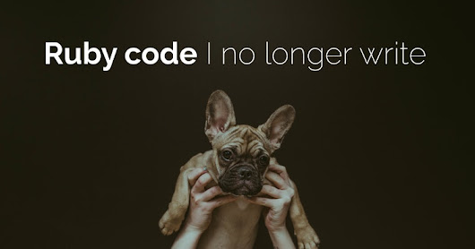 Ruby code I no longer write