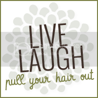 Live Laugh  Pull Your Hair Out