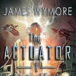 Amazon.com: The Actuator: Fractured Earth: A LitRPG Adventure eBook: James Wymore, Aiden James: Kindle Store