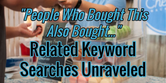 """People Who Bought This Also Bought"" - Related Keyword Searches Unraveled"