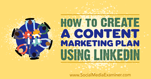 How to Create a Content Marketing Plan Using LinkedIn : Social Media Examiner