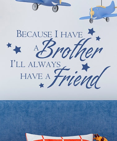 Because I Have A Brother Ill Always Have A Friend Boldness Quote