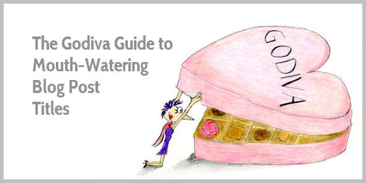 The Godiva Guide to Mouth-Watering Blog Post Titles