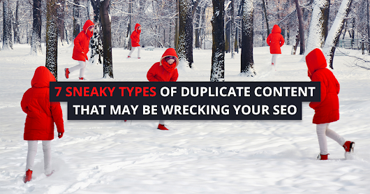 7 Sneaky Types of Duplicate Content (Solutions Included)