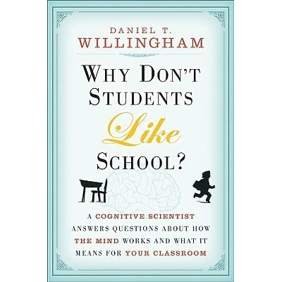 Why Don't Students Like School?: A Cognitive Scientist Answers Questions About How the Mind Works and What It Means for the Classroom by Daniel T. Willingham — Reviews, Discussion, Bookclubs, Lists