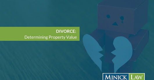 How Does A Court Determine the Value of the Property In A Divorce? | MINICK LAW