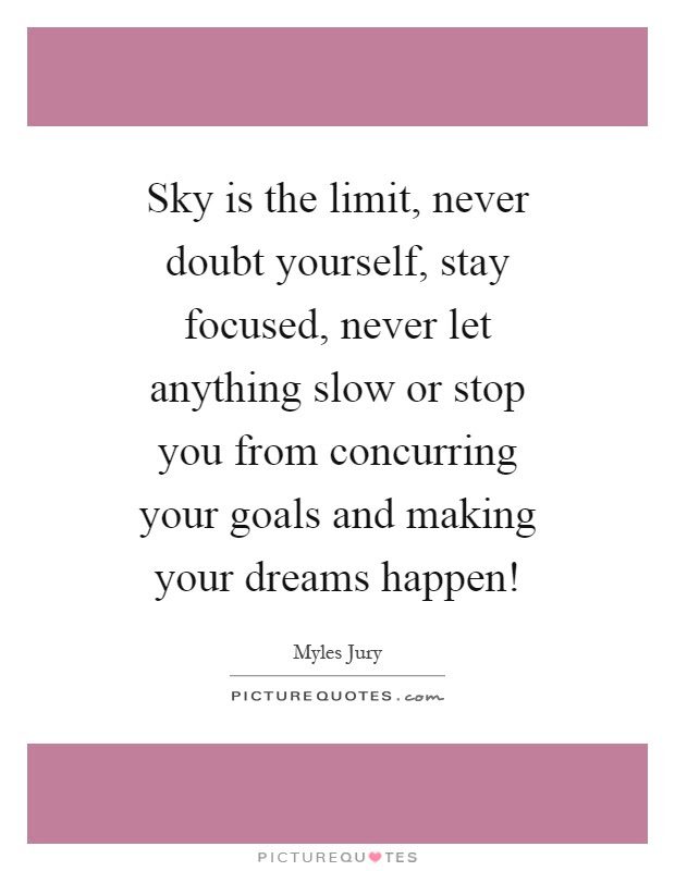 Sky Is The Limit Never Doubt Yourself Stay Focused Never Let