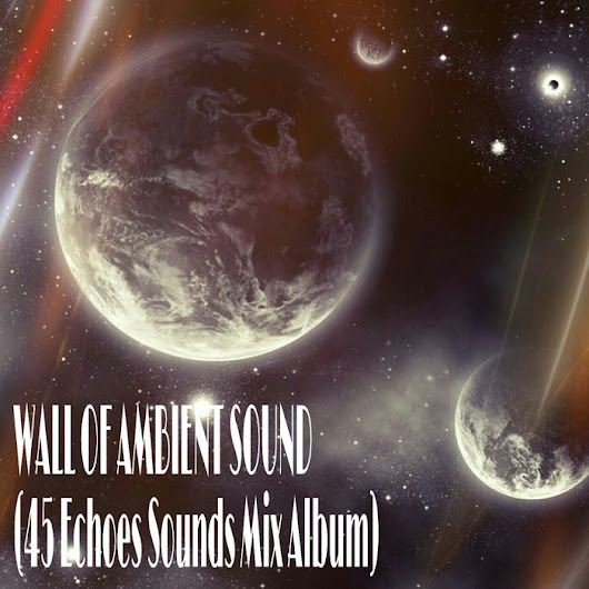 [45E025-2013] WALL OF AMBIENT SOUND 2011-2013, by Various Artists (mixed by EugeneKha)