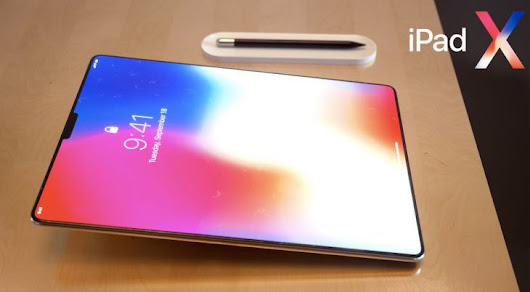 iPad X release date hype for 2018 after concept