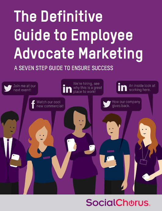 Definitive Guide to Employee Advocate Marketing | SocialChorus